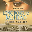 Long Road to Baghdad: Long Road to Baghdad Series, Book 1 Audiobook by Catrin Collier Narrated by Saul Reichlin