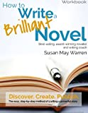 How to Write a Brilliant Novel Workbook: The easy, step-by-step method for crafting a powerful story (Brilliant Writer Series)