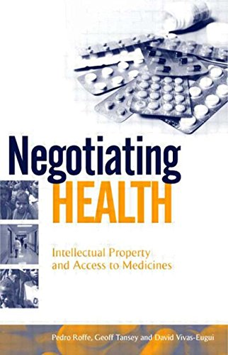 Negotiating Health: Intellectual Property and Access to Medicines