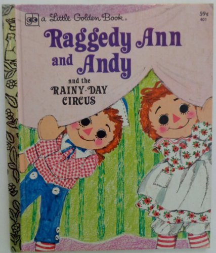 Raggedy Ann and Andy and the Rainy Day Circus (A Little Golden Book)