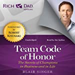 Team Code of Honor: The Secrets of Champions in Business and in Life: Rich Dad Advisors | Blair Singer