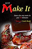 Just Make It: Sauce for any taste in just 30 minutes