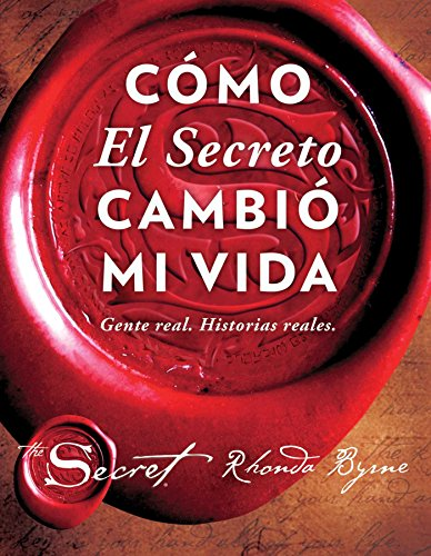 Cómo El Secreto cambió mi vida (How The Secret Changed My Life Spanish edition): Gente real. Historias reales. (Atria Espanol)