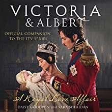 Victoria and Albert - A Royal Love Affair: Official companion to the ITV series | Livre audio Auteur(s) : Daisy Goodwin, Sara Sheridan Narrateur(s) : Jessica Ball, Dugald Bruce Lockhart