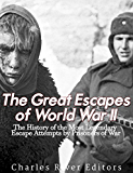 The Great Escapes of World War II: The History of the Most Legendary Escape Attempts by Prisoners of War