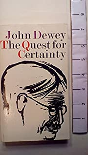 The Quest for Certainty: A Study of the…