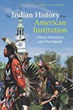 The Indian History of an American Institution, Colin G. Calloway, 1584658444