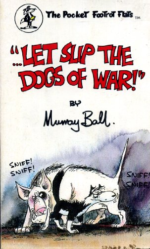 ...LET SLIP THE DOGS OF WAR!   (The Pocket Footrot Flats)