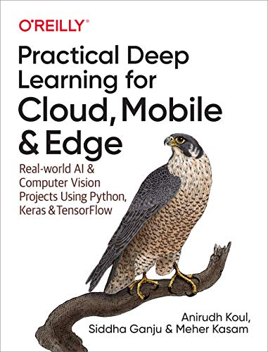 Practical Deep Learning for Cloud, Mobile, and Edge: Real-World AI & Computer-Vision Projects Using Python, Keras & TensorFlow por Anirudh Koul,Siddha Ganju,Meher Kasam