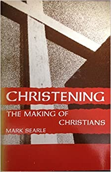 Book Christening: The Making of Christians by Mark Searle (1980-03-03)