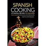 Spanish Cooking - 25 Spanish Recipes to Discover: Spanish Cookbooks full of flavor and aroma of the Mediterranean Diet