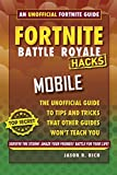 Fortnite Battle Royale Hacks: Mobile: An Unofficial Guide to Tips and Tricks That Other Guides Won't Teach You