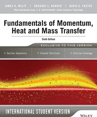Fundamentals of Momentum, Heat and Mass Transfer, 6th Edition International Student Version (Fundamentals Of Momentum Heat And Mass Transfer Welty)