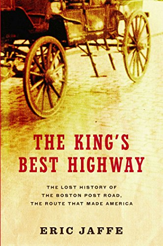 The King's Best Highway: The Lost History of the Boston Post Road, the Route That Made -
