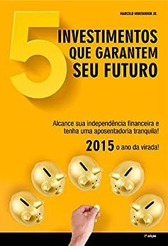 5 investimentos que garantem seu futuro por [Montandon Jr, Marcelo]