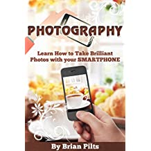 Photography: Learn How to Take Brilliant Photos with your Smartphone