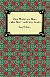 How Much Land Does a Man Need? and Other Stories, Leo Tolstoy, 142094553X