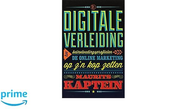 Digitale verleiding: hoe beinvloedingsprofielen de online marketing op z n kop zetten: Amazon.es: Maurits Kaptein: Libros en idiomas extranjeros