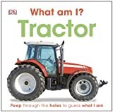 What Am I? Tractor, Dorling Kindersley Publishing Staff, 1465401601