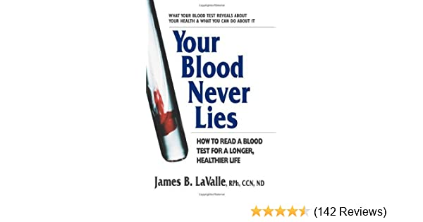 your blood never lies how to read a blood test for a longer healthier life