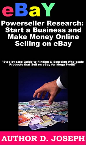 eBay Powerseller Research: Start a Business and Make Money Online Selling on eBay: Step-by-step Guide to Finding & Sourcing Wholesale Products that Sell on eBay for Mega Profit!