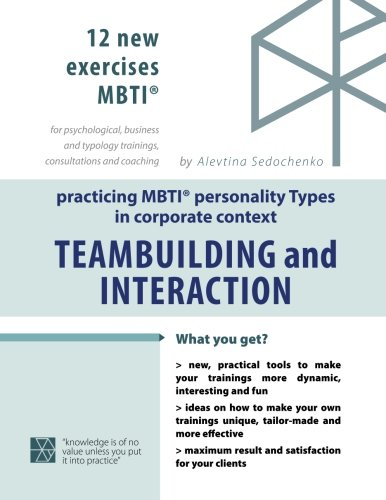 !B.E.S.T TEAM-BUILDING and INTERACTION. Practicing MBTI TYPES in CORPORATE CONTEXT: 12 new exercises MBTI for<br />R.A.R