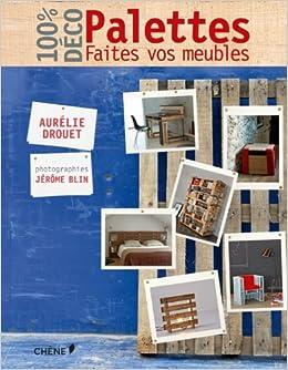 Amazon Fr Palettes Faites Vos Meubles Aurelie Drouet Jerome