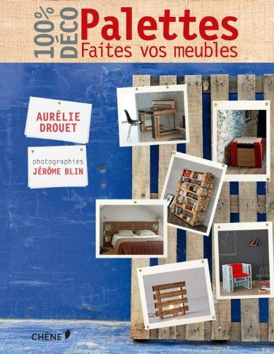 Palettes, faites vos meubles ~ Aurélie Drouet, Jérôme Blin