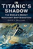 img - for In Titanic's Shadow: The World's Worst Merchant Ship Disasters book / textbook / text book