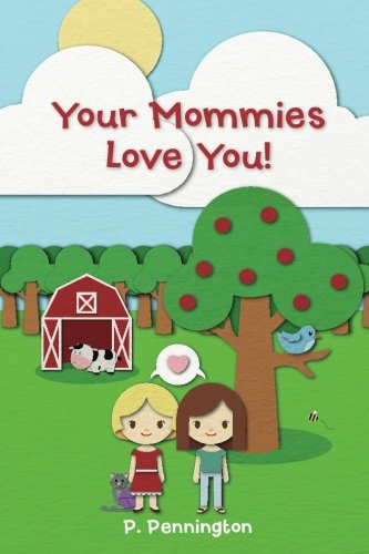 Your Mommies Love You!: A Rhyming Picture Book for Children of Lesbian Parents
