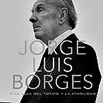 Jorge Luis Borges: Más allá del tiempo y la eternidad [Jorge Luis Borges: Beyond Time and Eternity] |  Online Studio Productions
