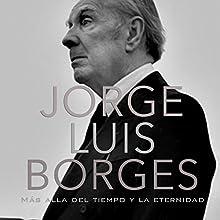 Jorge Luis Borges: Más allá del tiempo y la eternidad [Jorge Luis Borges: Beyond Time and Eternity] | Livre audio Auteur(s) :  Online Studio Productions Narrateur(s) :  uncredited