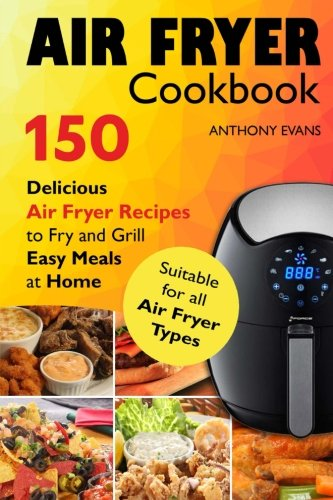 Download Air Fryer Cookbook: 150 Delicious Air Fryer Recipes to Fry and Grill Easy Meals pdf epub