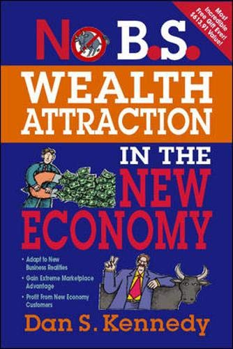 No B.S. Wealth Attraction In The New Economy (Dan S Kennedy)
