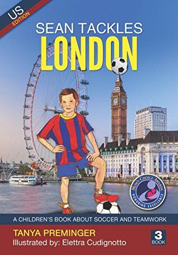 Sean Tackles London: A children's book about soccer and teamwork. US edition (Sean Wants To Be messi) (Volume 3)