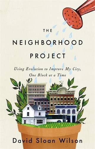 Cover of The Neighborhood Project: Using Evolution to Improve My City, One Block at a Time