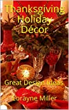 thanksgiving decorating ideas Thanksgiving Holiday Décor : Great Design Ideas