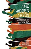 img - for The Hidden 1970s: Histories of Radicalism book / textbook / text book