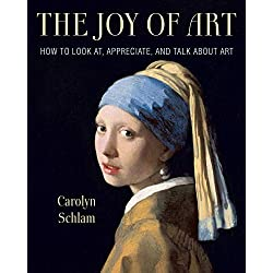 The Joy of Art: How to Look At, Appreciate, and Talk about Art