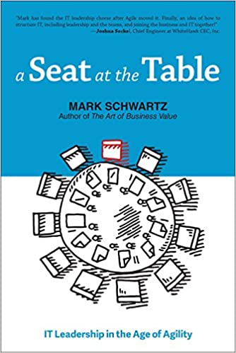 A Seat at the Table: IT Leadership in the Age of Agility: Mark