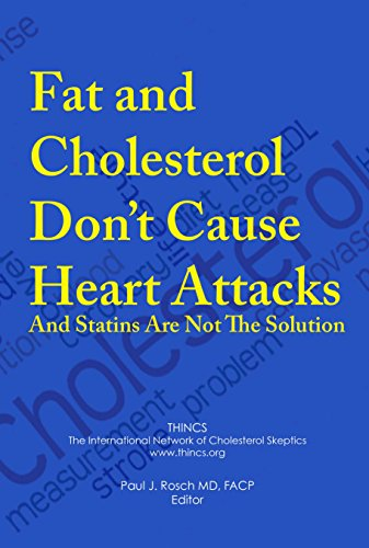 Fat and Cholesterol Don't Cause Heart Attacks and Statins Are Not The Solution (The Truth About Cholesterol And Heart Disease)