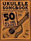 Ukulele Songbook: 50 All Time Classics