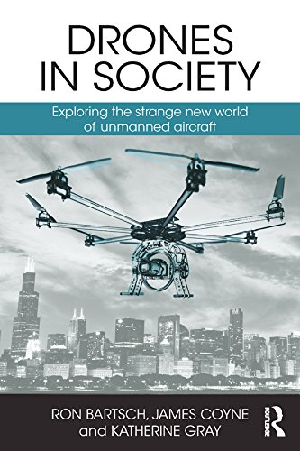 Drones in Society: Exploring the strange new world of unmanned aircraft