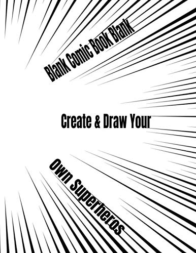 Blank Comic Book Blank Create & Draw Your Own Superheros: Practice Sketch Book, Comics, Cartoons & Short Stories,  Unique Templates, for Girls, Boys, ... Teens & Adults,  Express - Sketches Super Heroes