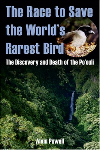 The Race to Save the World's Rarest Bird: The Discovery and Death of the Po'ouli ()