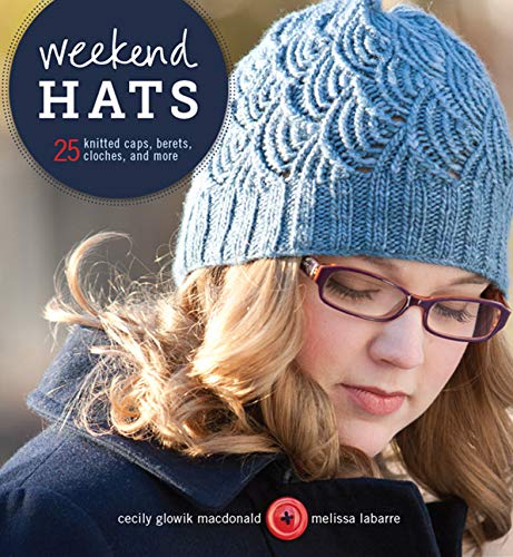 - Weekend Hats: 25 Knitted Caps, Berets, Cloches, and More