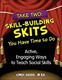 Take Two : Skill-Building Skits You Have Time to Do!, Dodds, Cindi, 1934490563