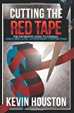 Cutting the Red Tape - the Definitive Guide to Federal, State and Local Government Contracting, Kevin Houston, 0881440841