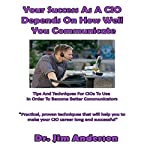 Your Success as a CIO Depends on How Well You Communicate: Tips and Techniques for CIOs to Use in Order to Become Better Communicators | Jim Anderson