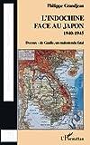L'Indochine face au Japon: 1940-1945 - Decoux- de Gaulle, un malentendu fatal (French Edition)